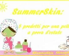 [TAG] SummerSkin: 5 prodotti per una pelle a prova d'estate!